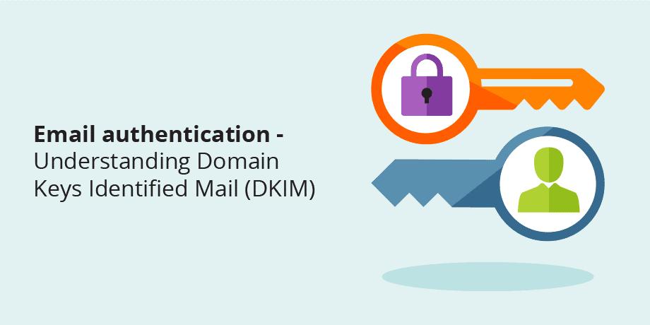 Ý nghĩa của chứng thực SPF/ DKIM/ DomainKeys với email doanh nghiệp