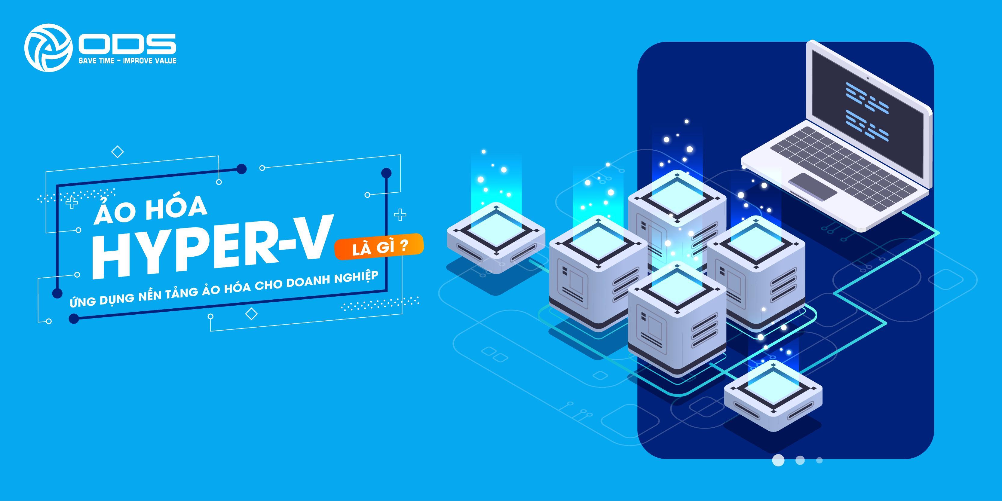 Công nghệ ảo hóa Hyper-V cho doanh nghiệp