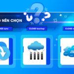 Người dùng nên chọn Cloud Sync, Cloud Backup hay Cloud Storage?