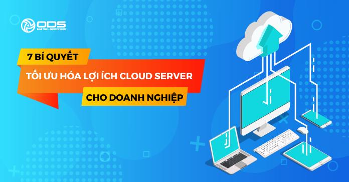 7 bí quyết tối ưu hóa lợi ích Cloud Server cho doanh nghiệp