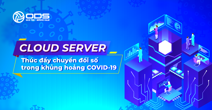 Cloud Server - Thúc đẩy chuyển đổi số trong khủng hoảng COVID-19