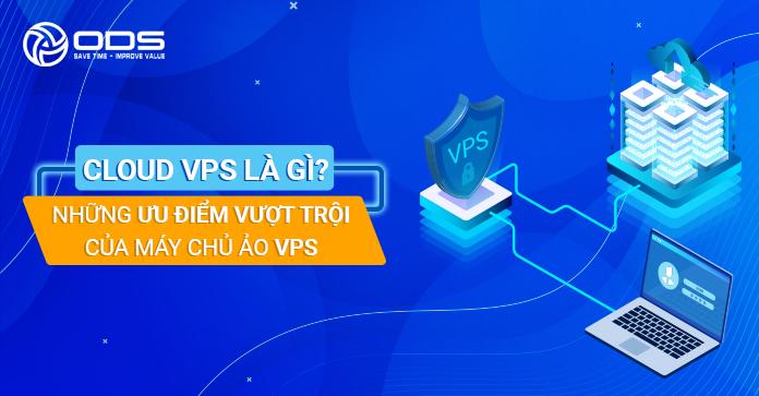 Cloud VPS là gì? Những ưu điểm vượt trội của máy chủ ảo VPS