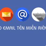 Hướng dẫn những cách tạo Email theo tên miền riêng chi tiết nhất