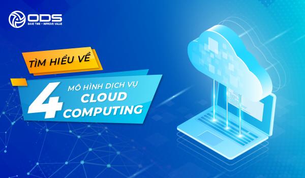 Tìm hiểu về 4 Mô Hình Dịch Vụ Cloud Computing