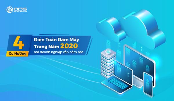 4 Xu hướng điện toán đám mây doanh nghiệp cần nắm bắt trong năm 2020