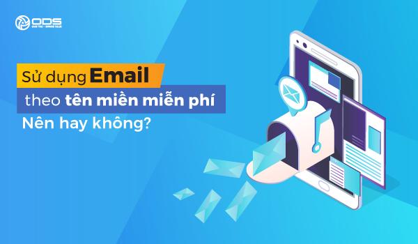 Sử Dụng Email Theo Tên Miền Miễn Phí - Nên Hay Không?