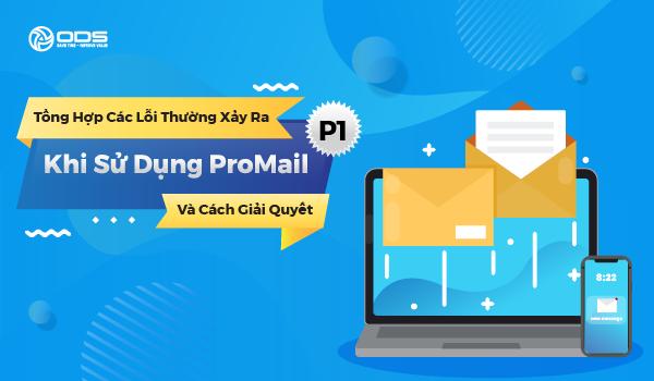 Tổng hợp các lỗi thường xảy ra khi sử dụng ProMail và cách giải quyết (P1)