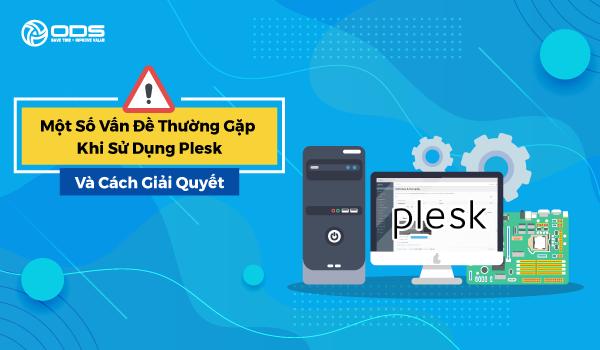 Một số vấn đề thường gặp khi sử dụng Plesk và cách giải quyết