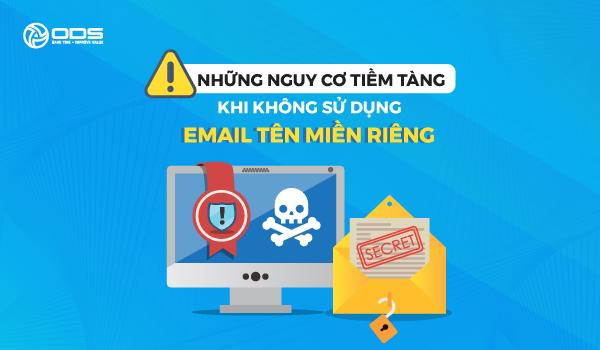 Những nguy cơ tiềm tàng khi không sử dụng Email theo tên miền riêng