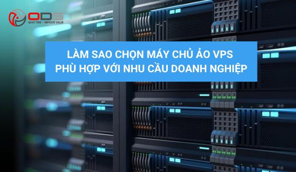 Làm sao chọn máy chủ ảo VPS phù hợp với nhu cầu doanh nghiệp?