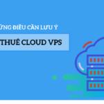 Những điều cần lưu ý khi thuê Cloud VPS