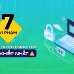 7 Vi Phạm Bảo Mật Cloud Computing Khủng Khiếp Nhất