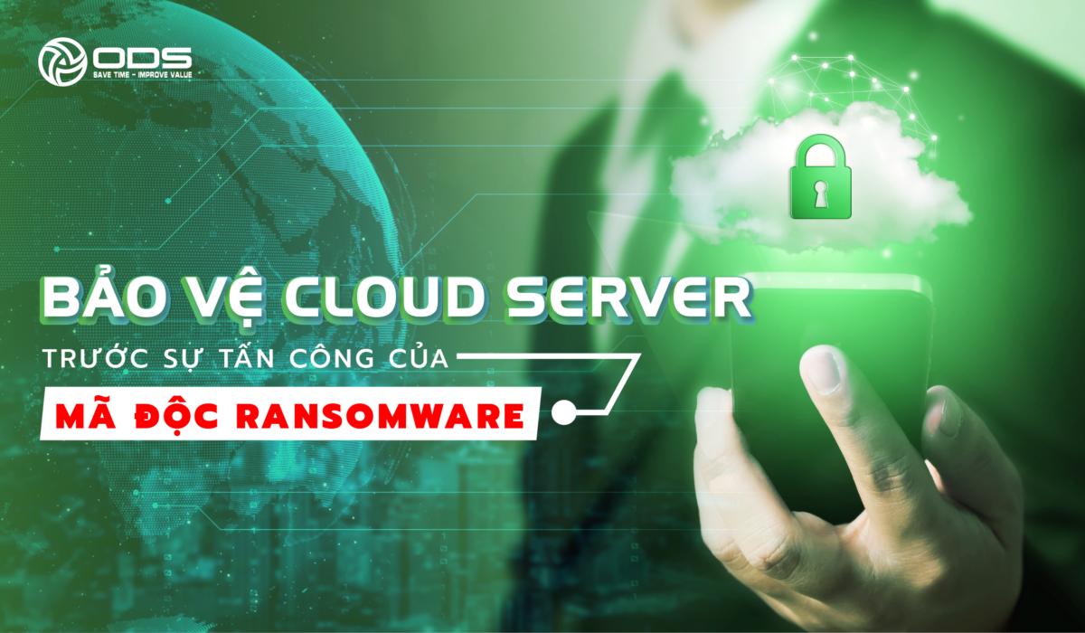 Bảo Vệ Cloud Server Trước Tấn Công Mã Độc Ransomware