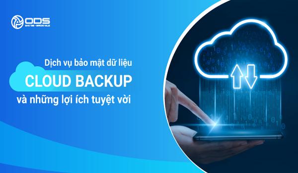 Lựa chọn dịch vụ Cloud Backup uy tín, chất lượng của ODS