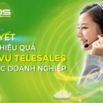 Bí quyết tối ưu hiệu quả dịch vụ telesales cho các doanh nghiệp