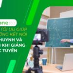 CloudFone – Công cụ tối ưu giúp nhà trường kết nối với phụ huynh và học sinh khi giảng dạy trực tuyến